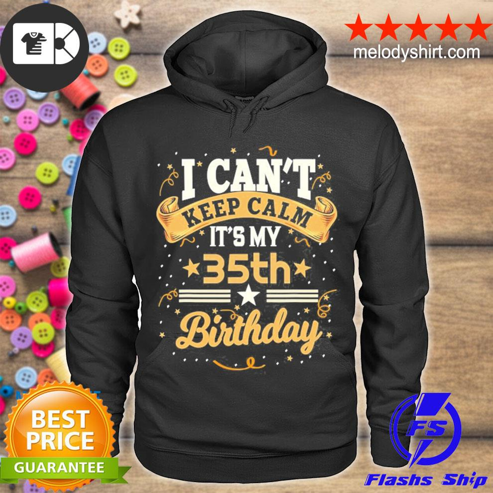 35 years old I can't keep calm it's my 35th birthday s hoodie