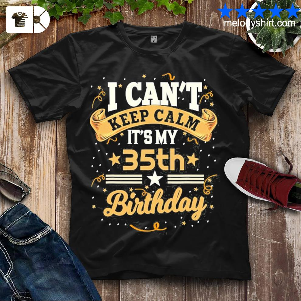 35 years old I can't keep calm it's my 35th birthday shirt