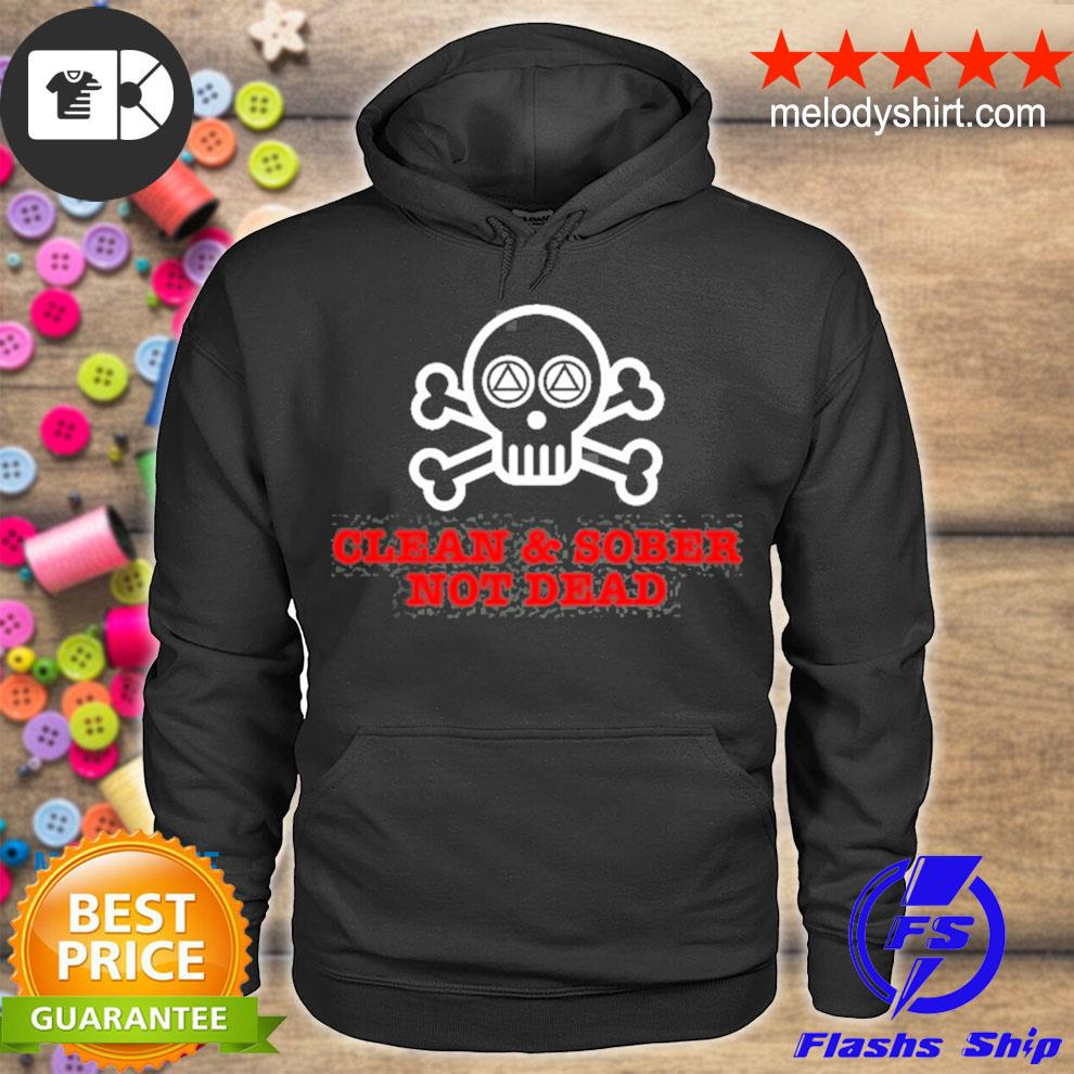 'clean and sober not dead' funny alcoholics anonymous s hoodie