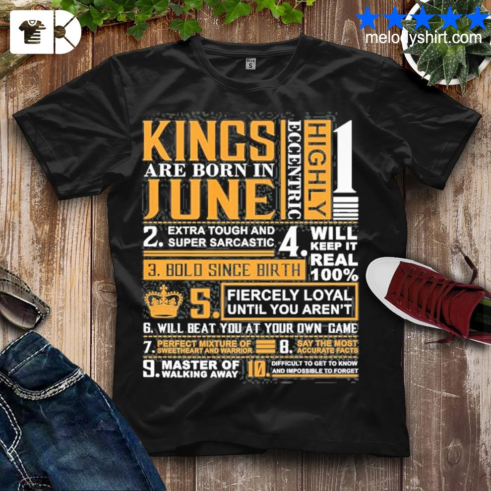Birthday gifts kings are born in june shirt