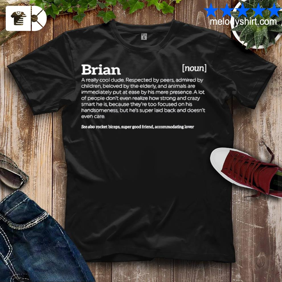 Brian is a cool dude funny compliment shirt