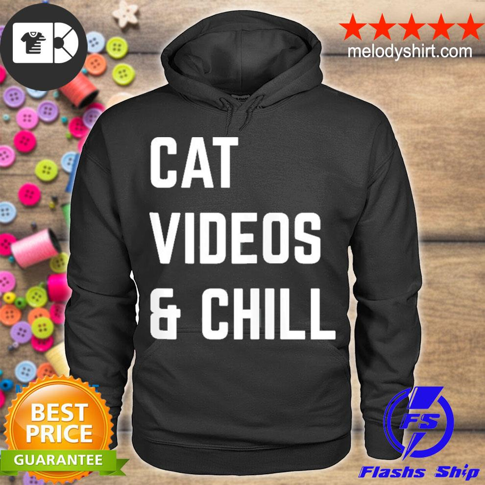 Cat videos and chill s hoodie
