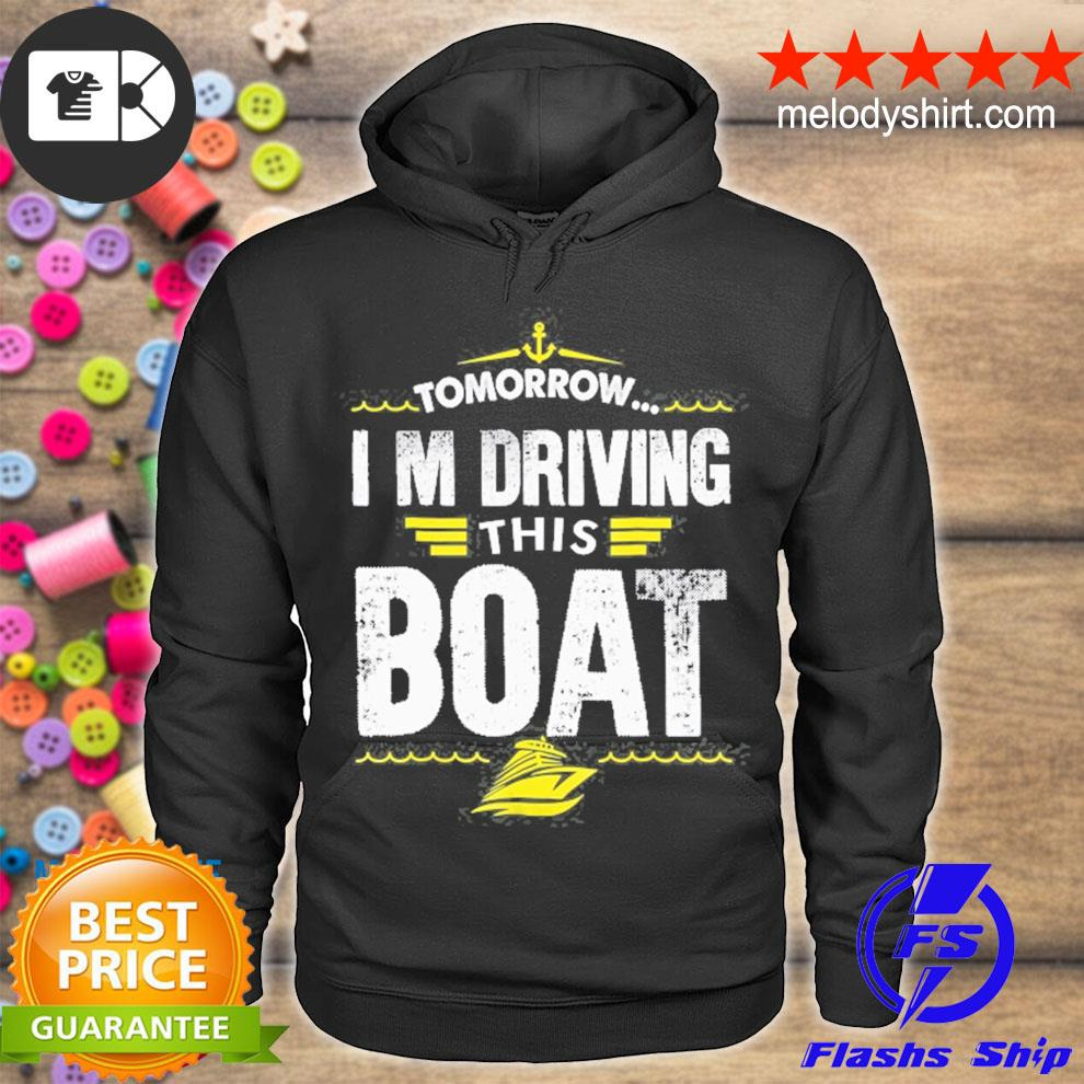 Cruise vacation tomorrow I'm driving this boat s hoodie