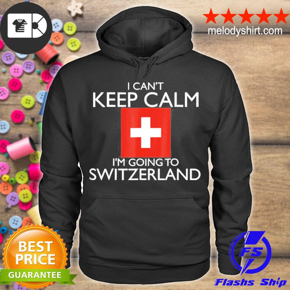 I can't keep calm I'm going to Switzerland s hoodie