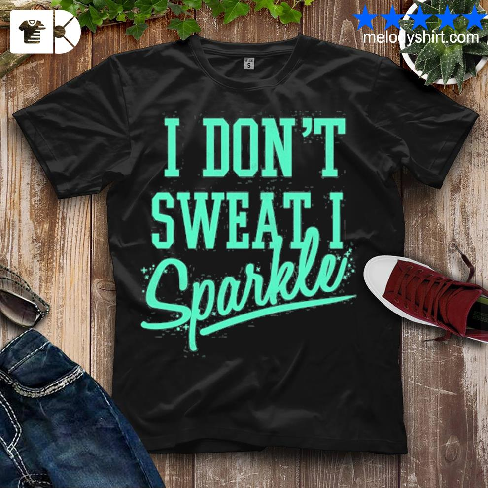 I don't sweat I sparkle fitness teal graphic shirt