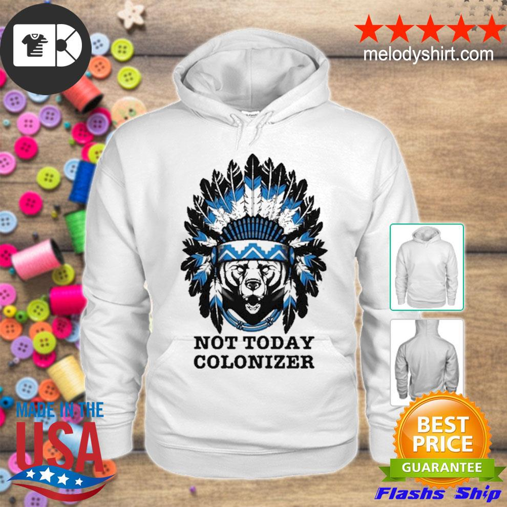 Bear and native not today colonizer new 2021 s hoodie