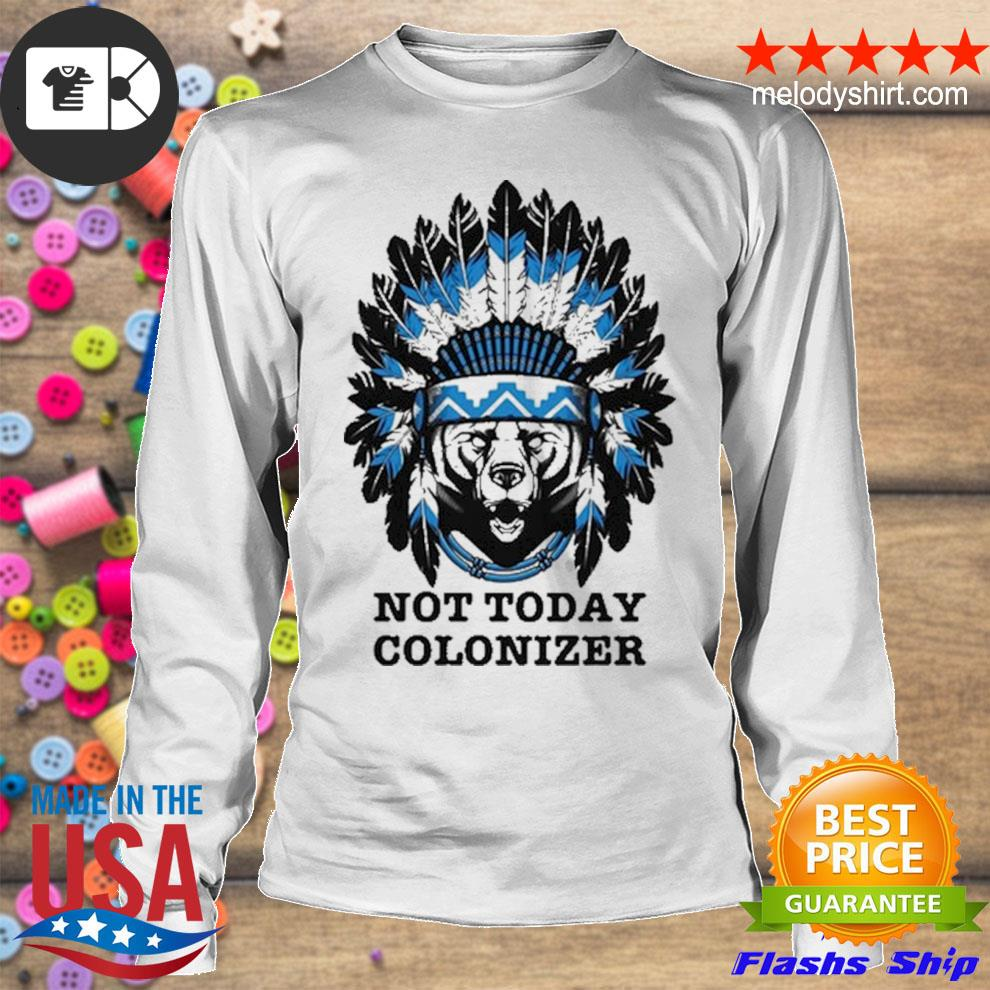Bear and native not today colonizer new 2021 s longsleeve