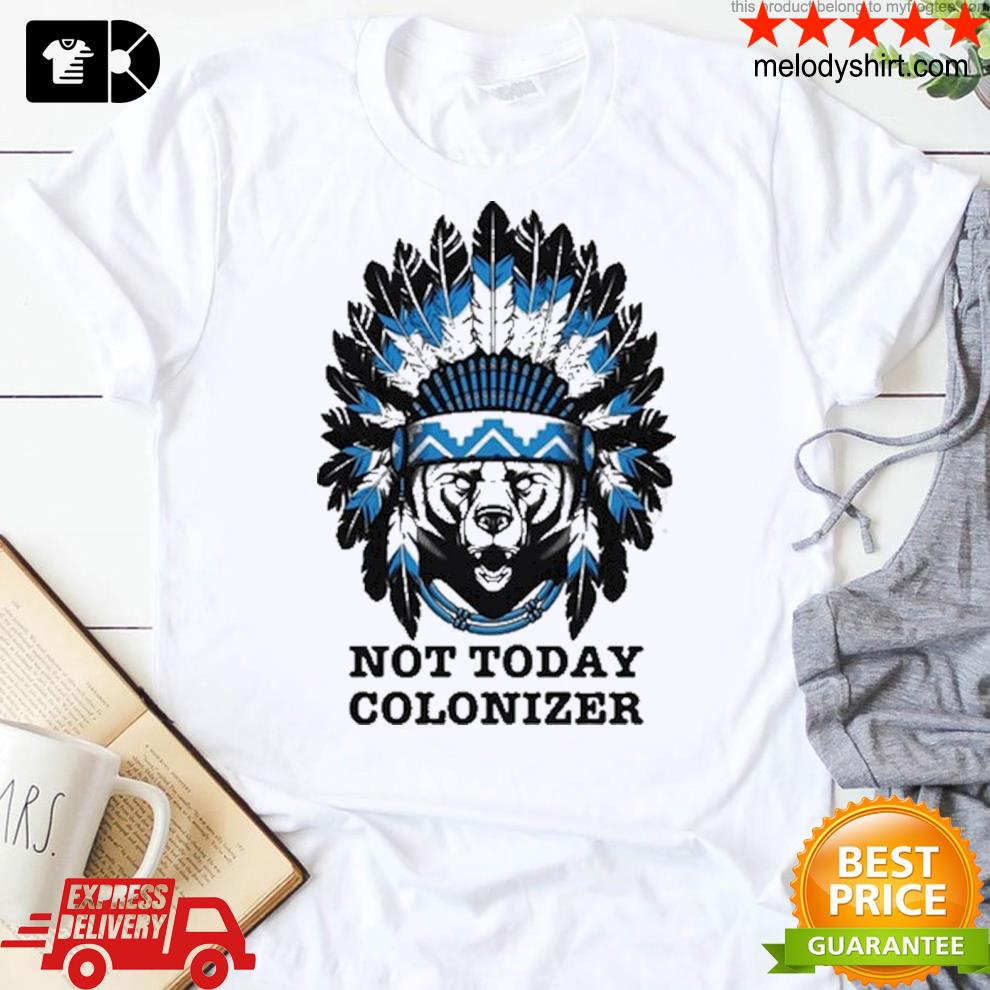 Bear and native not today colonizer new 2021 shirt