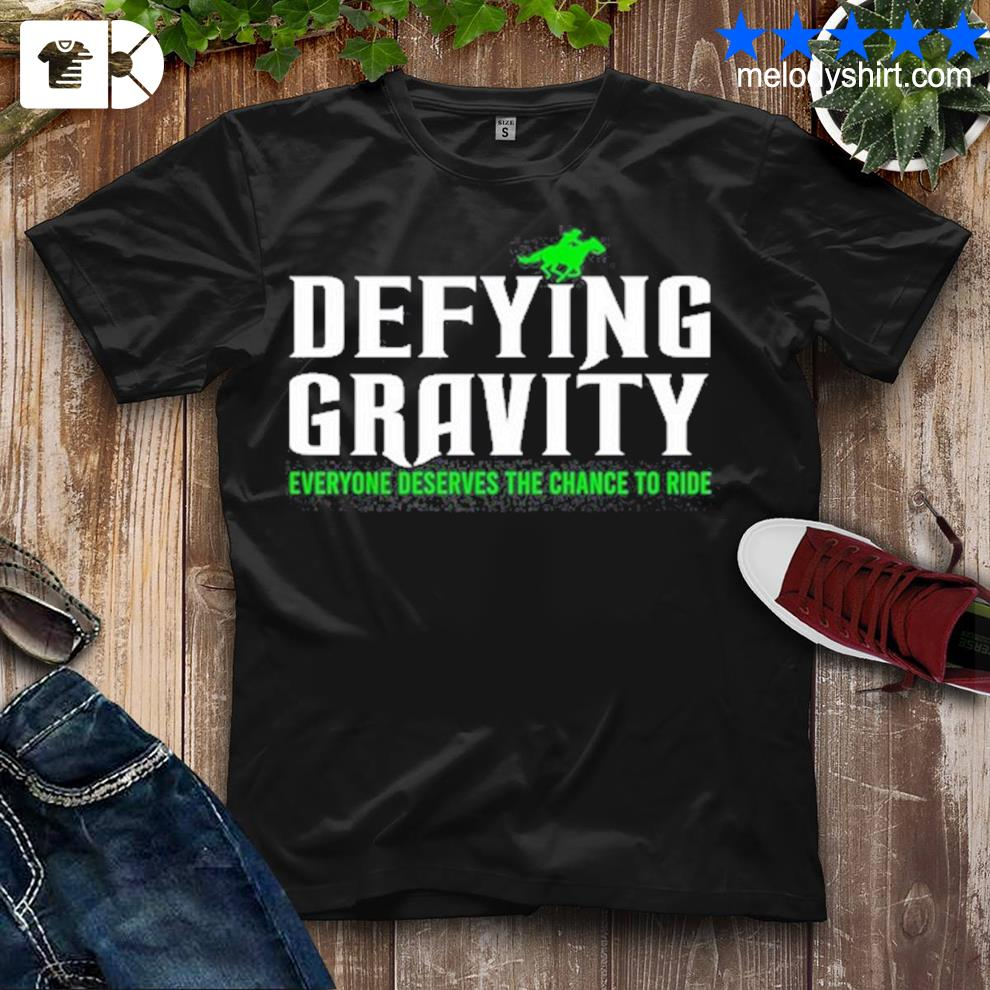 Defying gravity everyone deserves the chance to ride shirt