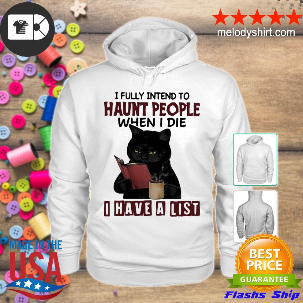 I fully intend to haunt people when I die I have a list black cat new 2021 s hoodie