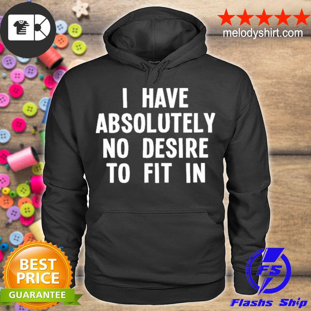 I have absolutely no desire to fit in s hoodie