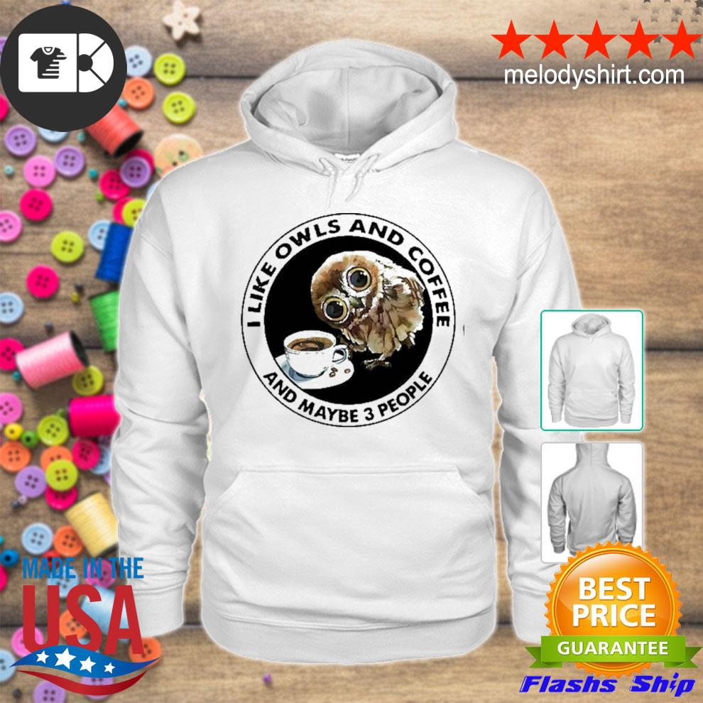 I like owls and coffee and maybe 3 people s hoodie
