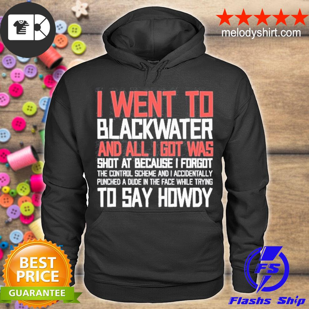 I went to blackwater s hoodie