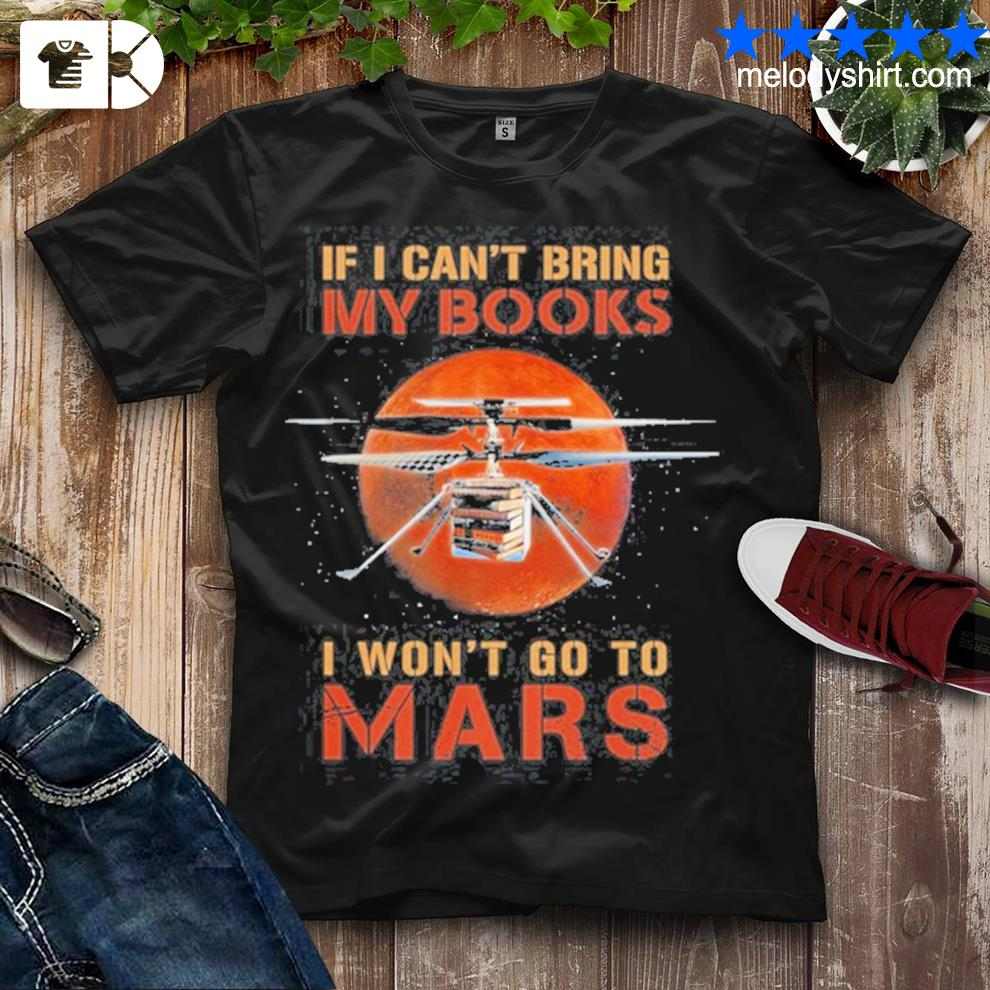If can't bring my books I won't go to mars shirt