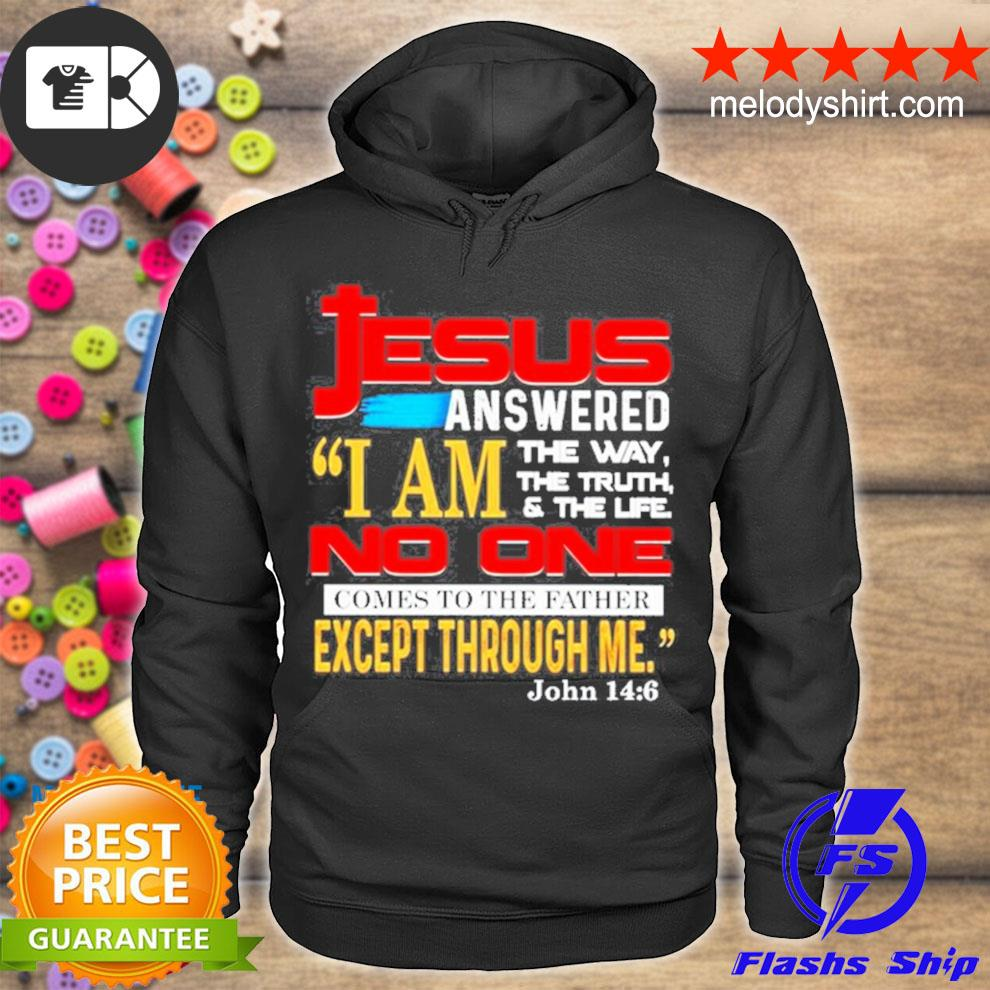 Jesus answered I am the way the truth and the life s hoodie