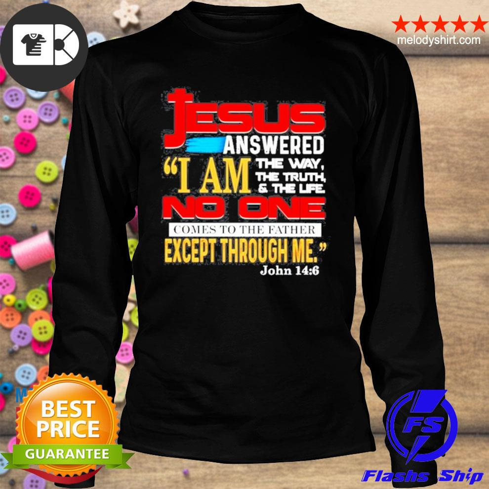 Jesus answered I am the way the truth and the life s longsleeve