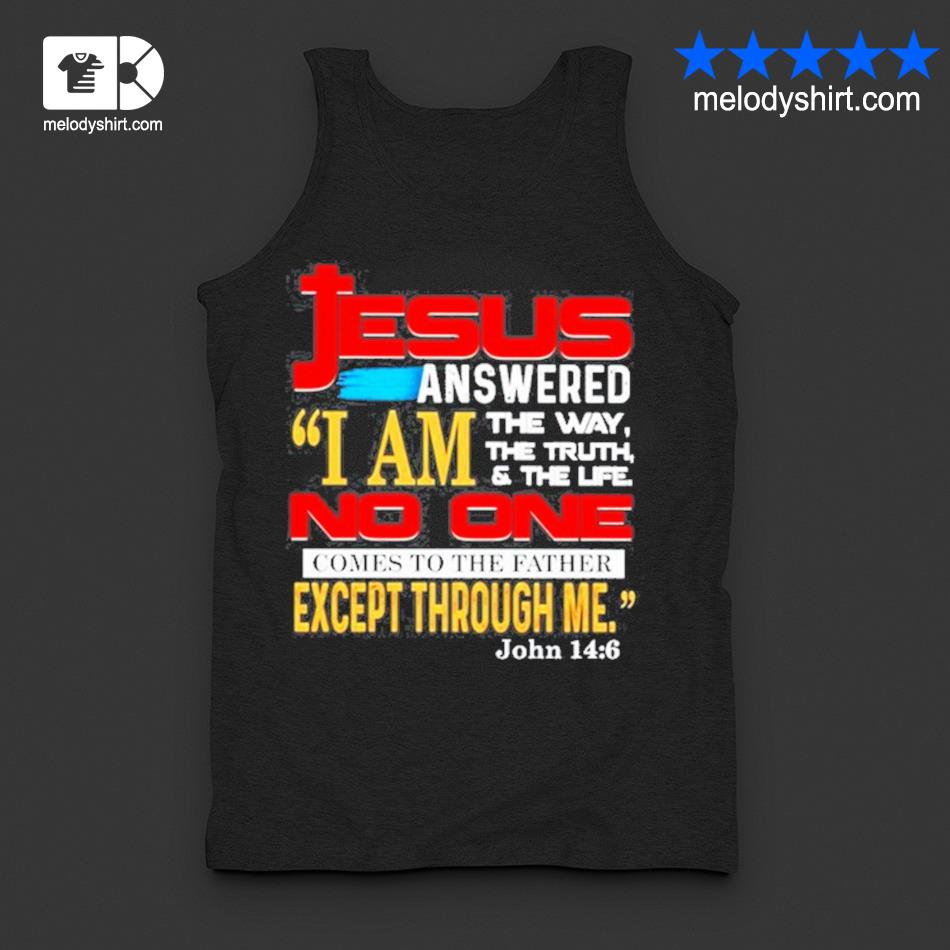 Jesus answered I am the way the truth and the life s tanktop