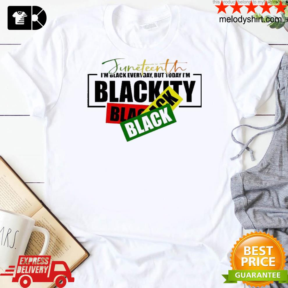 Juneteenth I'm black everyday shirt