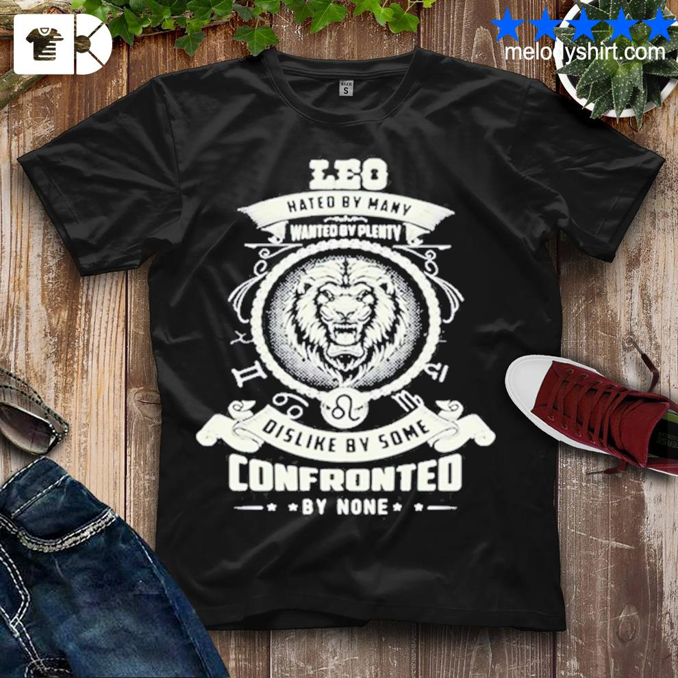 Leo hated by many wanted by plenty dislike by some confronted by none shirt