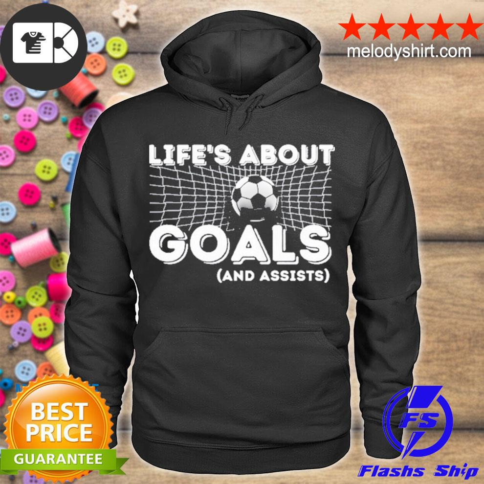 Life's about goals and assists soccer s hoodie
