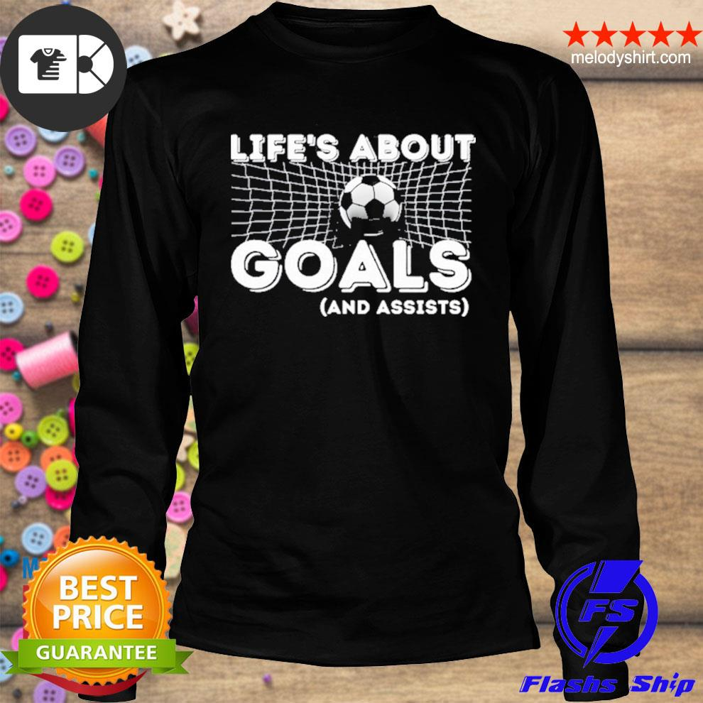 Life's about goals and assists soccer s longsleeve