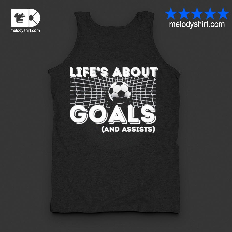 Life's about goals and assists soccer s tanktop