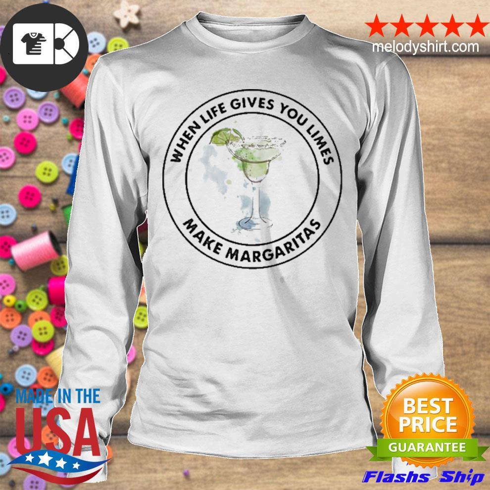 Mexican tequila when life gives you limes make margaritas new 2021 s longsleeve