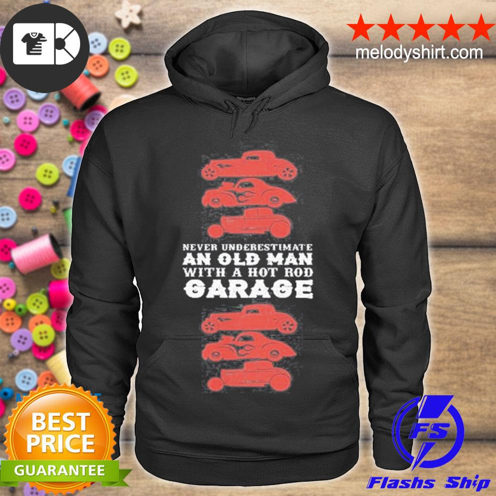 Never underestimate an old man with hot old garage s hoodie