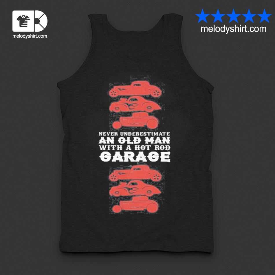 Never underestimate an old man with hot old garage s tanktop