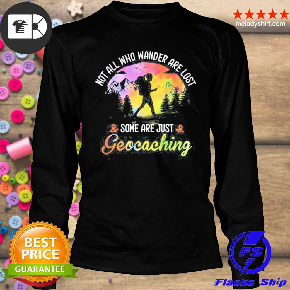 Not all who wander are lost some are just geocaching s longsleeve