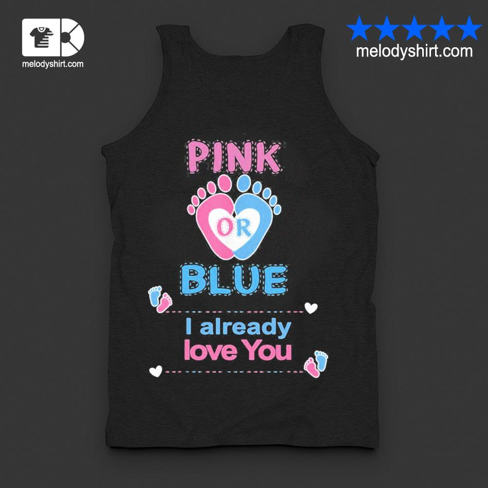 Pink or blue I already love you gender reveal party s tanktop