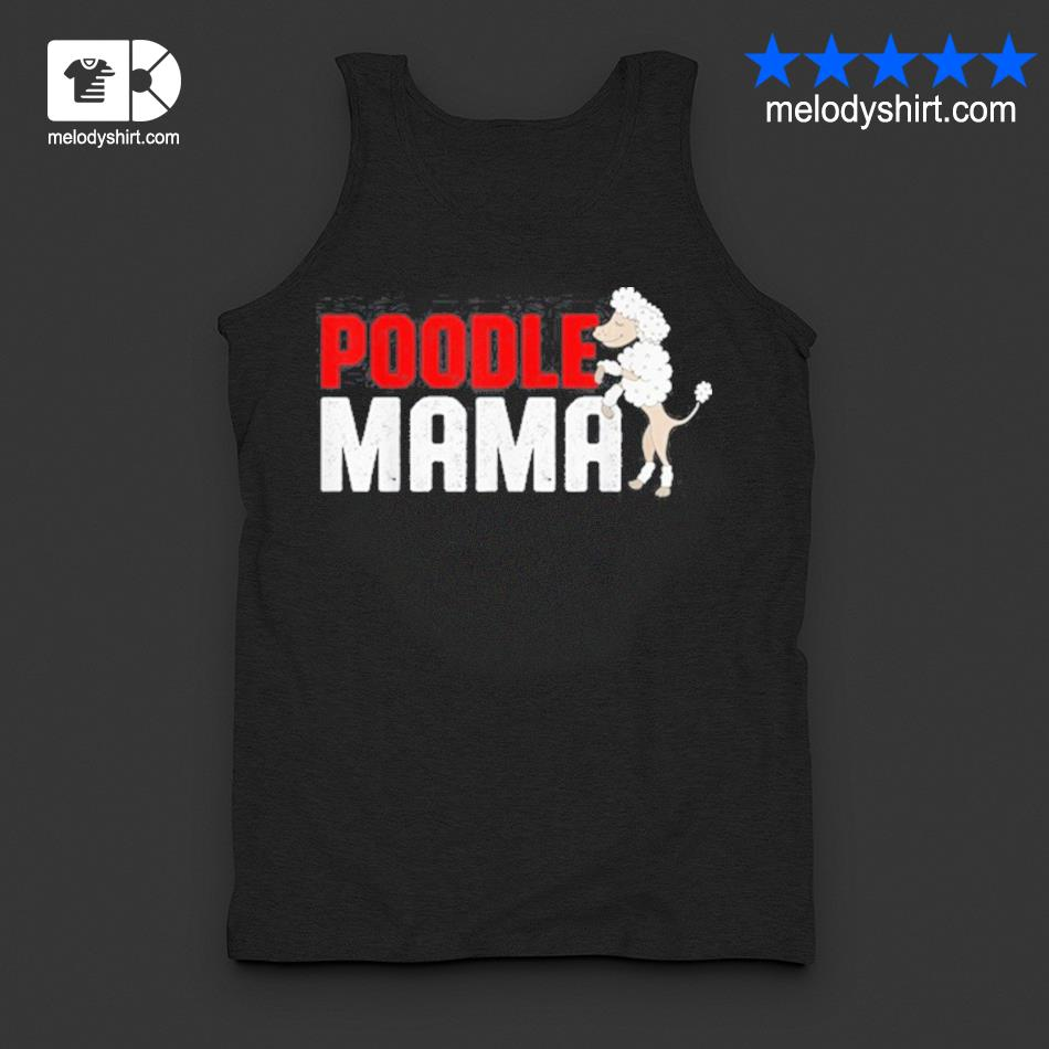 Poodle owners poodles Poodle mama s tanktop