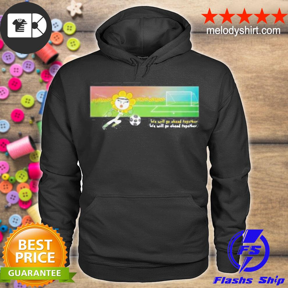 Soccer we will go ahead together s hoodie