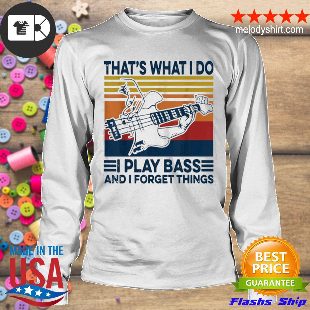 That's what I do I play bass and I forget things vintage s longsleeve