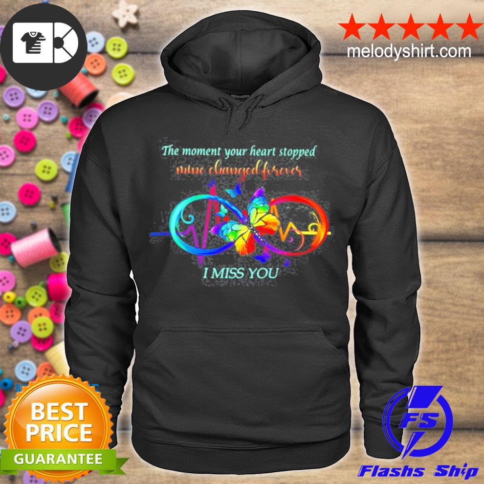 The moment your heart stopped mine changed forever I miss you s hoodie