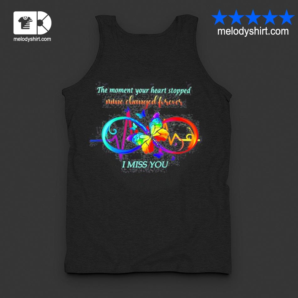 The moment your heart stopped mine changed forever I miss you s tanktop