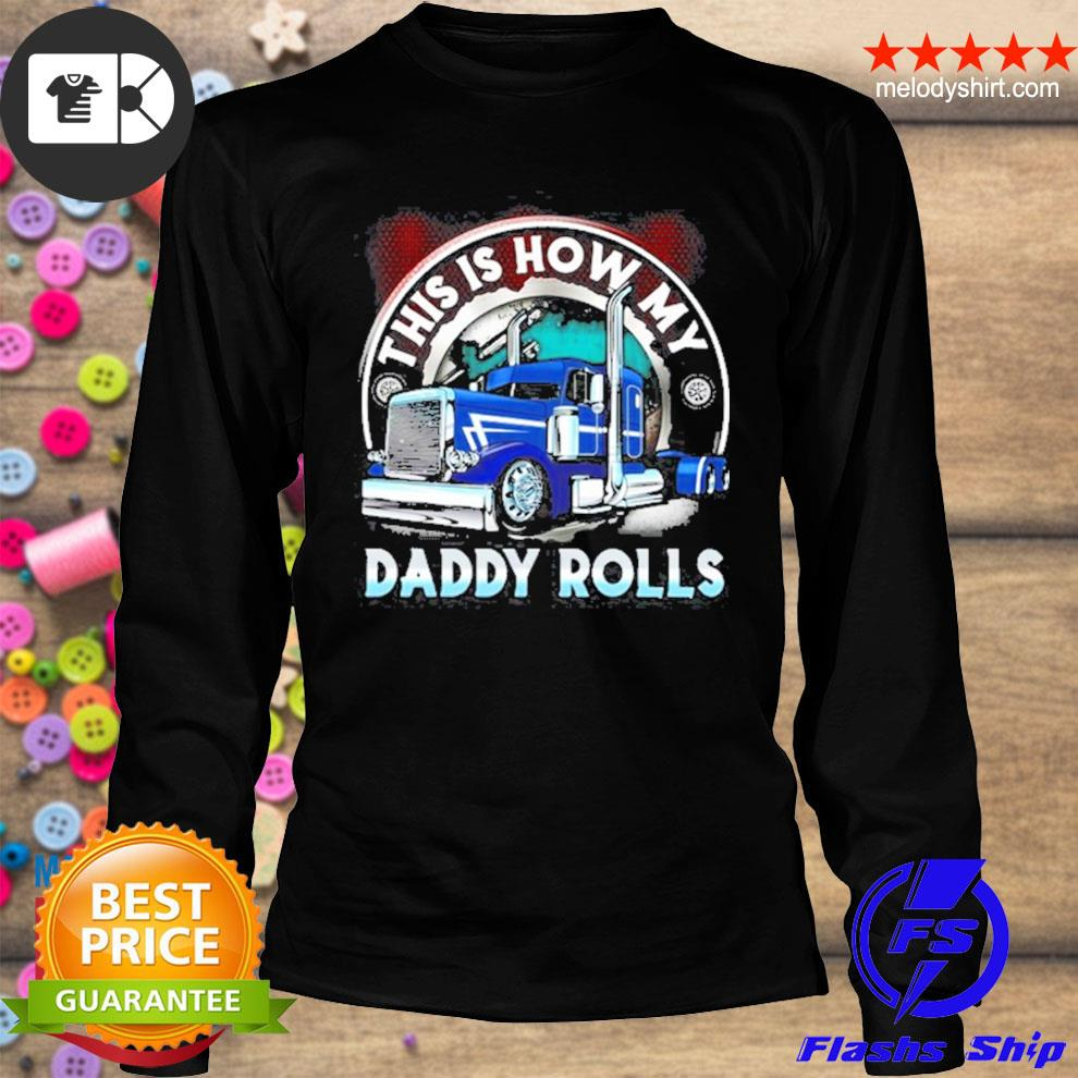 This is how my daddy rolls truck s longsleeve