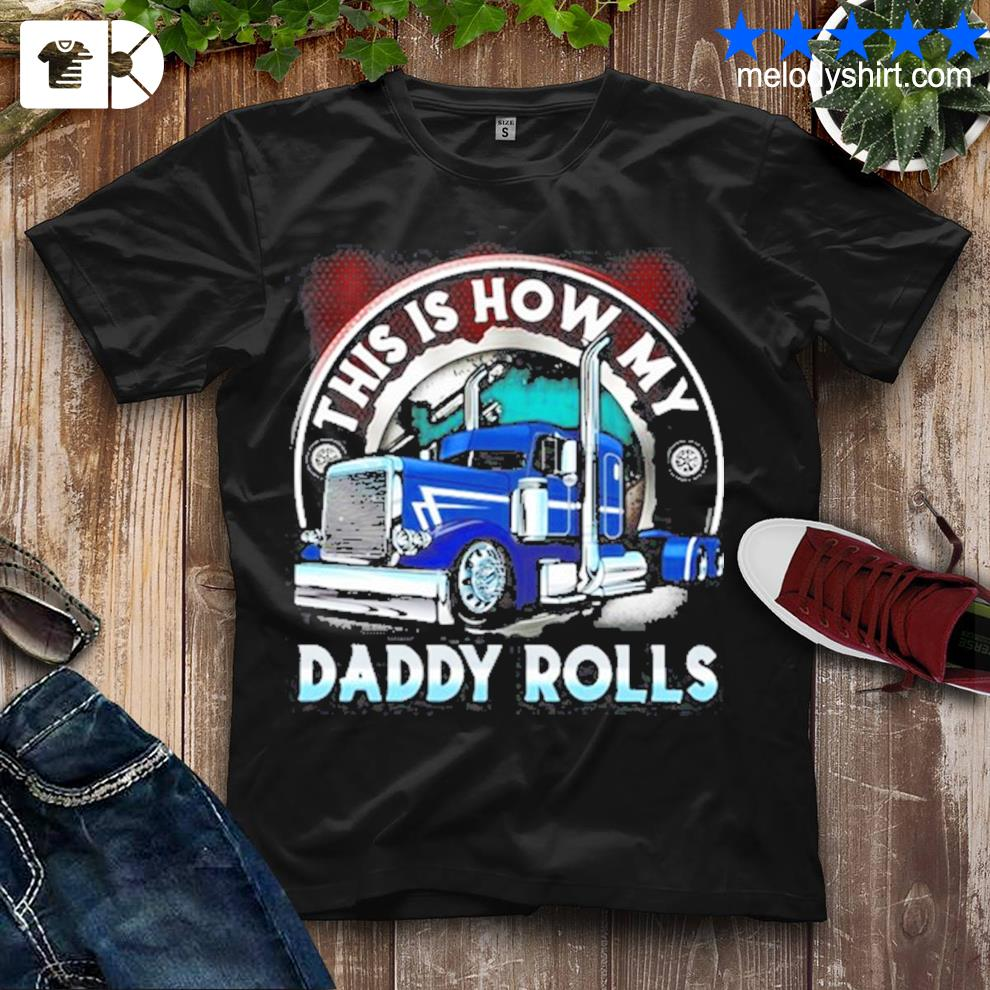 This is how my daddy rolls truck shirt