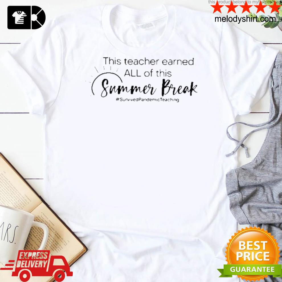 This teacher earned all of this summer break survived pandemic teaching life shirt