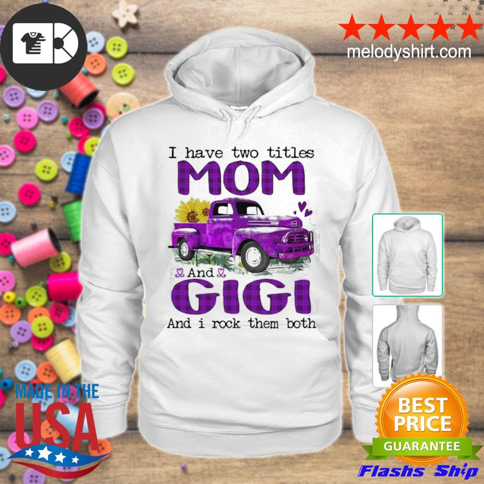 Truck I have two titles mom and gigI and I rock them both new 2021 s hoodie
