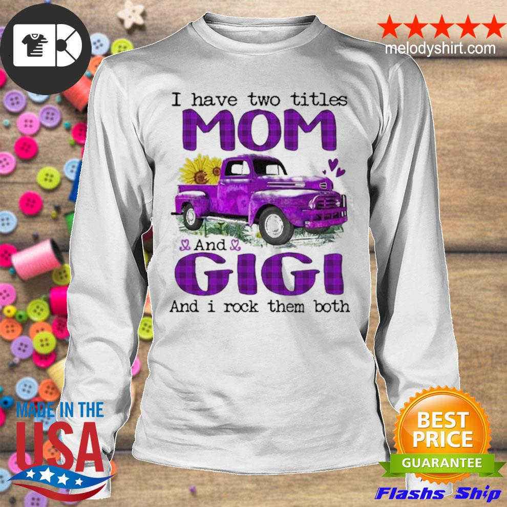 Truck I have two titles mom and gigI and I rock them both new 2021 s longsleeve