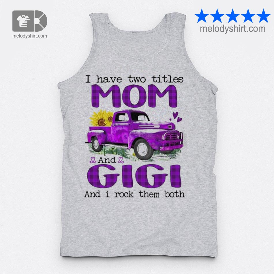 Truck I have two titles mom and gigI and I rock them both new 2021 s tanktop
