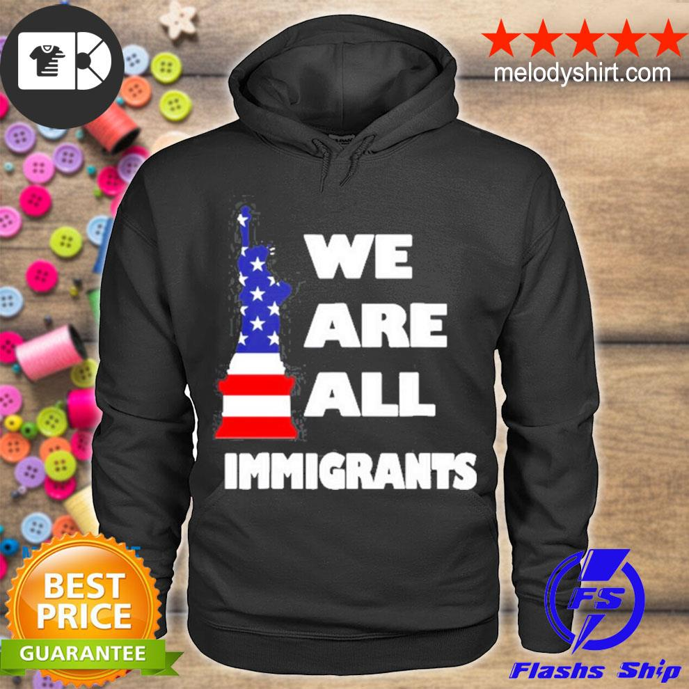 We are all immigrants statue of liberty s hoodie