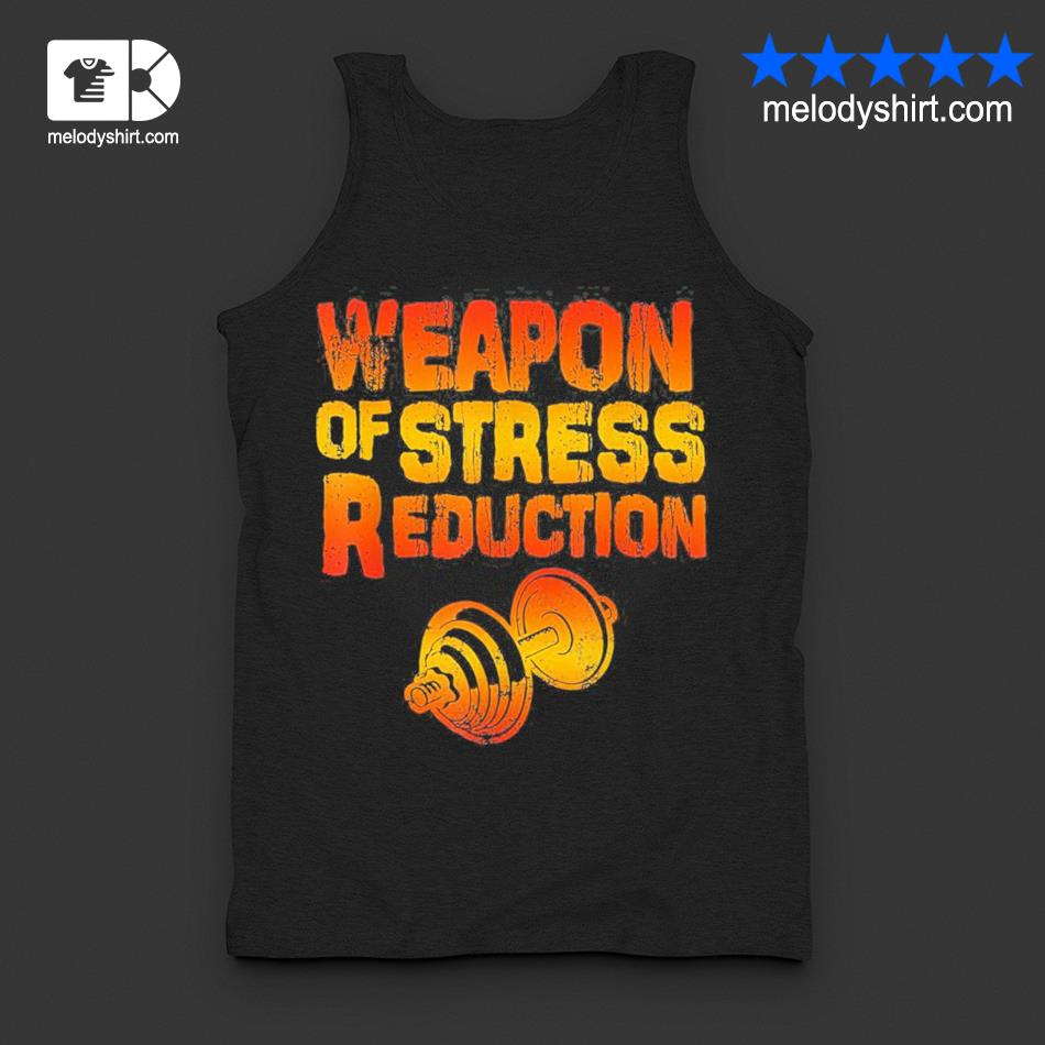 Weapons of stress reduction lifting weights new 2021 s tanktop