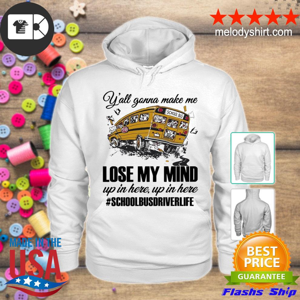 Y'all gonna make me lose my mind up in here up in here #schoolbusdriverlife s hoodie