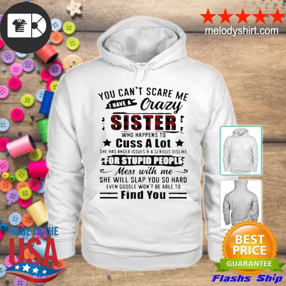 You can't scare me I have a crazy sister for stupid people find you s hoodie