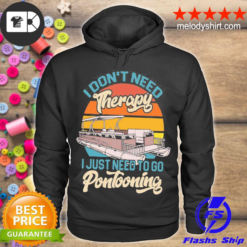 Awesome i don't need therapy I just need to go pontooning s hoodie