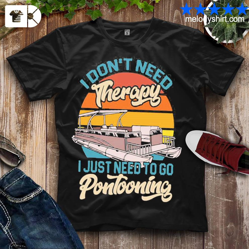 Awesome i don't need therapy I just need to go pontooning shirt