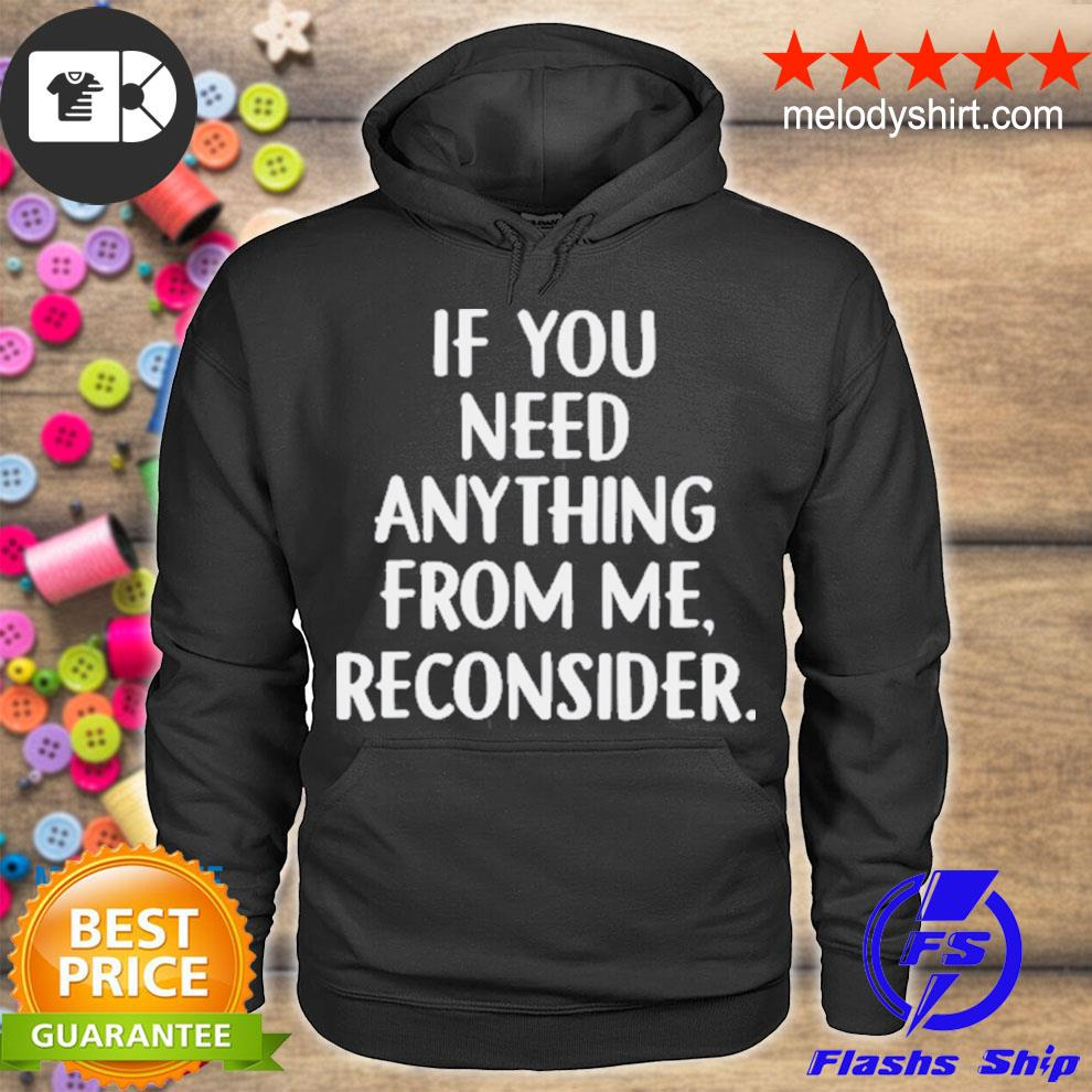 Funny if you need anything from me reconsider s hoodie